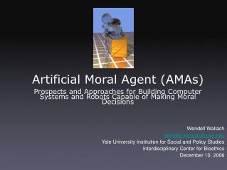 Artificial Moral Agent AMAs  Prospects and Approaches for Building Computer Systems and Robots Capable of Making Moral D