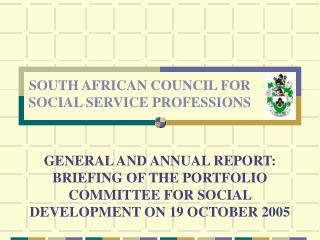 GENERAL AND ANNUAL REPORT: BRIEFING OF THE PORTFOLIO COMMITTEE FOR SOCIAL DEVELOPMENT ON 19 OCTOBER 2005