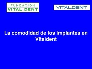 La comodidad de los implantes Vitaldent