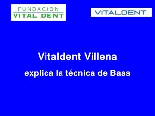 Vitaldent Villena explica la tecnica de Bass