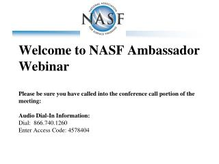 Welcome to NASF Ambassador Webinar  Please be sure you have called into the conference call portion of the meeting:  Aud