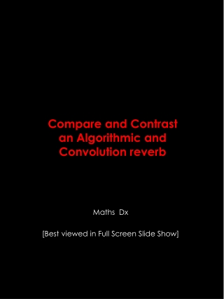 Compare and Contrast an Algorithmic & Convolution Reverb
