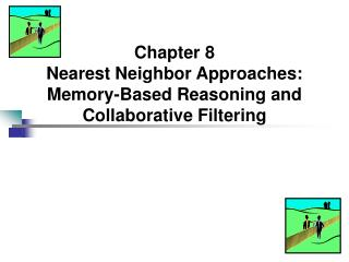 Chapter 8 Nearest Neighbor Approaches: Memory-Based Reasoning and Collaborative Filtering