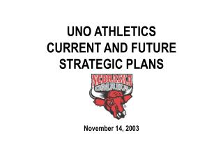 UNO ATHLETICS CURRENT AND FUTURE STRATEGIC PLANS