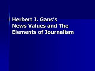 Herbert J. Gans s News Values and The Elements of Journalism