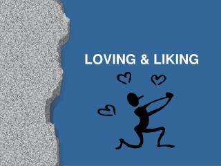 LOVING  LIKING