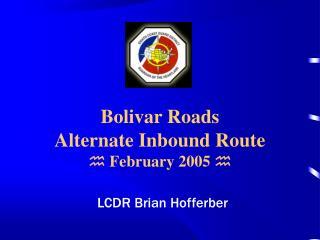 Bolivar Roads Alternate Inbound Route