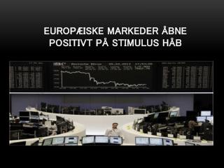 Europæiske markeder åbne positivt på Stimulus håb