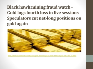 Black hawk mining fraud watch - Gold logs fourth loss in fiv