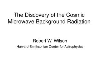 The Discovery of the Cosmic Microwave Background Radiation