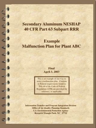 Secondary Aluminum NESHAP 40 CFR Part 63 Subpart RRR    Example  Malfunction Plan for Plant ABC      Final  April 3, 200