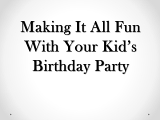 Making It All Fun With Your Kid�s Birthday Party
