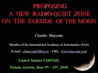 PROPOSING  A  NEW  RADIO-QUIET  ZONE ON  THE  FARSIDE  OF THE MOON   Claudio  Maccone  Member of the International Acade