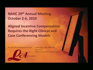 NAHC 29th Annual Meeting October 2-6, 2010 Aligned Incentive Compensation Requires the Right Clinical and  Case Conferen