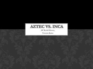 Aztecs vs. Inca