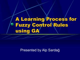 A Learning Process for Fuzzy Control Rules using GA