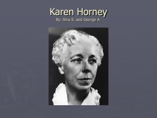 Karen Horney By: Sina S. and George A.