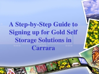 Guide to Signing up for Gold Self Storage Solutions in Carra