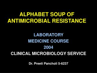 ALPHABET SOUP OF ANTIMICROBIAL RESISTANCE