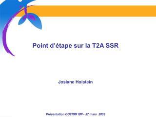 Point d  tape sur la T2A SSR     Josiane Holstein     Pr sentation COTRIM IDF  27 mars  2008