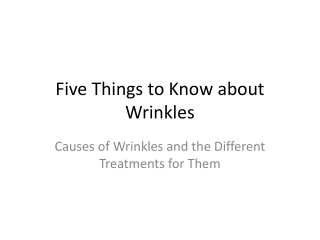5 Things to Know about Wrinkles