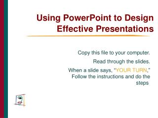 Using PowerPoint to Design Effective Presentations