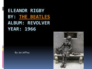 Eleanor Rigby By: The Beatles Album: Revolver Year: 1966