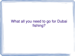 What all you need to go for Dubai fishing?
