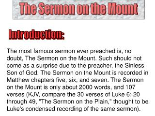 The Sermon on the Mount was delivered from about six months to one year into Jesus three year ministry, probably on one