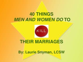40 THINGS MEN AND WOMEN DO TO THEIR MARRIAGES