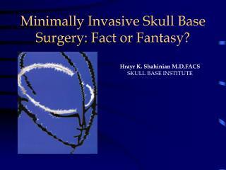 Minimally Invasive Skull Base Surgery: Fact or Fantasy