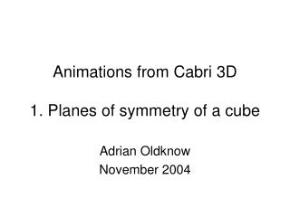 Animations from Cabri 3D  1. Planes of symmetry of a cube