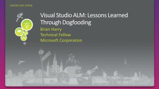 DPR206: Visual Studio ALM: Lessons Learned Through Dogfooding