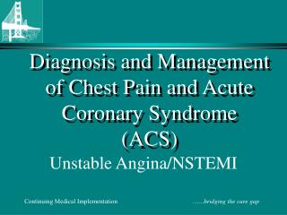 Diagnosis and Management  of Chest Pain and Acute Coronary Syndrome ACS