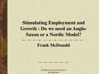 Stimulating Employment and Growth : Do we need an Anglo-Saxon or a Nordic Model
