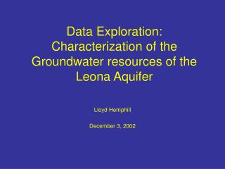 Data Exploration: Characterization of the Groundwater resources of the Leona Aquifer