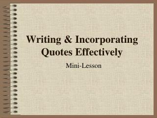 Writing  Incorporating Quotes Effectively
