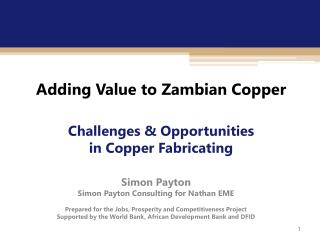 Adding Value to Zambian Copper  Challenges  Opportunities  in Copper Fabricating