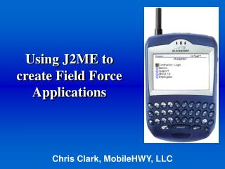 Using J2ME to create Field Force Applications
