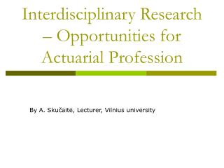 Interdisciplinary Research   Opportunities for Actuarial Profession