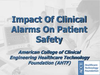 Impact Of Clinical Alarms On Patient Safety  American College of Clinical Engineering Healthcare Technology Foundation A