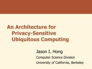 An Architecture for Privacy-Sensitive Ubiquitous Computing