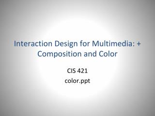 Interaction Design for Multimedia:  Composition and Color