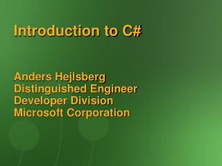 Introduction to C    Anders Hejlsberg Distinguished Engineer Developer Division Microsoft Corporation