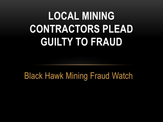 Black Hawk Mining Fraud Watch:  Local Mining Contractors Ple