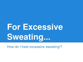 For Excessive Sweating