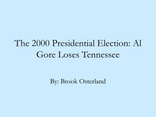 The 2000 Presidential Election: Al Gore Loses Tennessee
