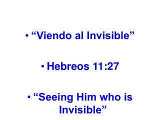 Viendo al Invisible   Hebreos 11:27   Seeing Him who is Invisible