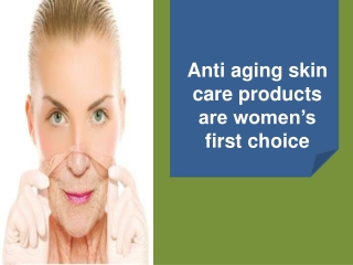 Anti aging skin care products are women�s first