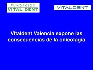 Clinicas vitaldent valdemoro los efectos de la onicofagia